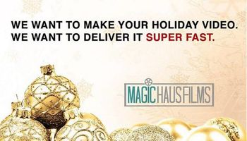 Magic Haus Films. We can make your Holiday Videos