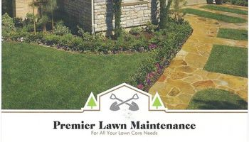 PREMIER LAWN MAINTENANCE for all your lawn care needs.