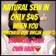 $45 VIRGIN HAIR! + $45 NATURAL SEW IN