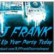 NEED A LAST MINUTE DJ FOR TONIGHT? DJ FranK!